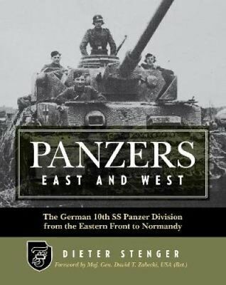 Panzers East and West: The German 10th SS Panzer Division from the Eastern...