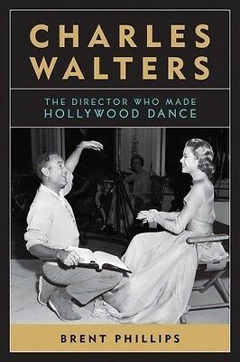Charles Walters: The Director Who Made Hollywood Dance [New Book] Paperback