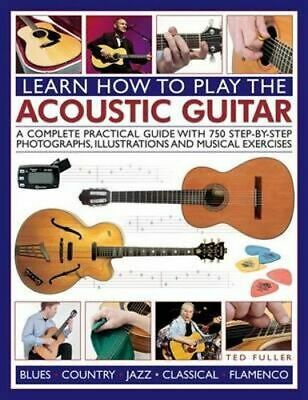 NEW Learn How to Play the Acoustic Guitar By Ted Fuller Paperback Free Shipping