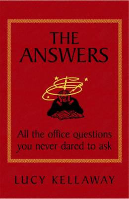 The Answers: All the Office Questions You Never Dared to Ask, Lucy Kellaway, Use