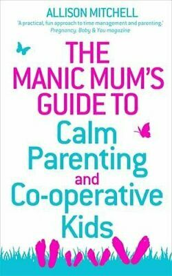 The Manic Mum's Guide to Calm Parenting and Co-operative... by Mitchell, Allison