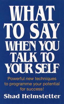 What to Say When You Talk to Yourself by Shad Helmstetter 9780722525111