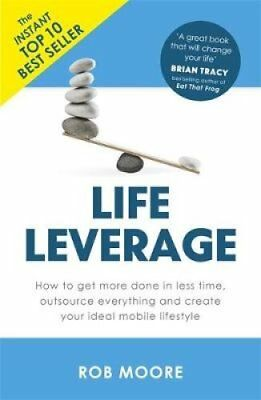 Life Leverage How to Get More Done in Less Time, Outsource Ever... 9781473640283