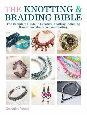 The Knotting & Braiding Bible A complete creative guide to maki... 9781446303948
