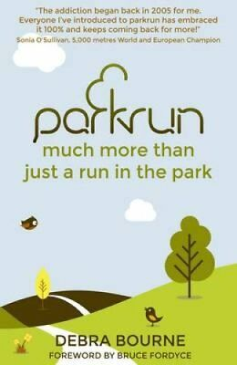 parkrun much more than just a run in the park by Debra Bourne 9780956946072