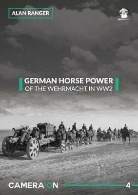 German Horse Power of the Wehrmacht in WW2 by Alan Ranger 9788365281739