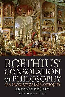 Boethius' Consolation of Philosophy as a Product of Late Antiquity by Donato, An