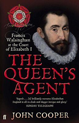 The Queen's Agent: Francis Walsingham at the Court ... by Cooper, John Paperback