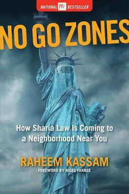 No Go Zones: How Sharia Law Is Coming to a Neighborhood Near You by Raheem...