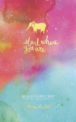 Start Where You Are Week-At-A-Glance Diary by Meera Lee Patel 9780451498762