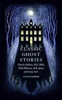 Classic Ghost Stories: Spooky Tales to Read at Christmas by Various...