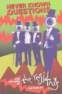 Never Known Questions Five Decades of The Residents by Ian Shirley 9781909454262