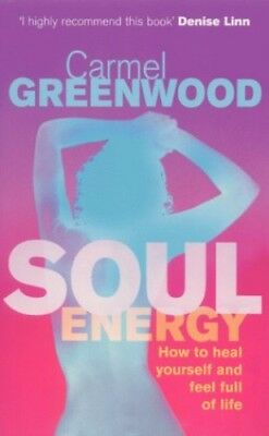 Soul Energy: How to Heal Yourself and Feel Ful... by Greenwood, Carmel Paperback