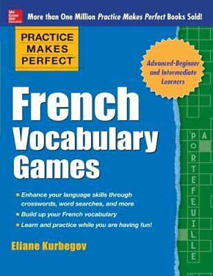 Practice Makes Perfect French Vocabulary Games (Practice ... by Kurbegov, Eliane