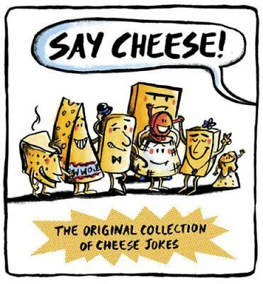 Say Cheese The Original Collection of Cheese Jokes by Wesley Dale 9781784081058