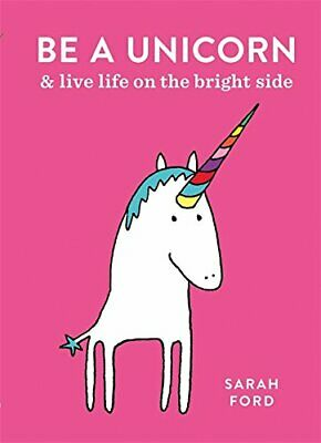 Be a Unicorn: and Live Life on the Bright Side by Ford, Sarah Book The Cheap