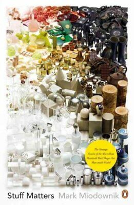Stuff Matters The Strange Stories of the Marvellous Materials t... 9780241955185