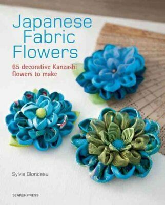 Japanese Fabric Flowers 65 Decorative Kanzashi Flowers to Make 9781782212287