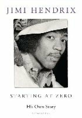 Starting At Zero His Own Story by Jimi Hendrix 9781408842157 (Paperback, 2014)