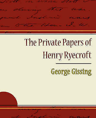 The Private Papers of Henry Ryecroft by George Gissing, George Gissing, Gissing