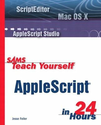 Sams Teach Yourself AppleScript in 24 Hours by Feiler, Jesse Paperback Book The