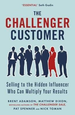 The Challenger Customer Selling to the Hidden Influencer Who Ca... 9780241196564