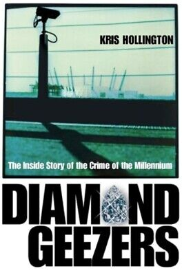 Diamond geezers: the inside story of the crime of the millennium by Kris