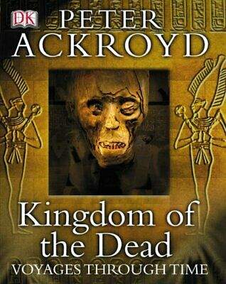 Kingdom of the Dead - Voyages Through Time by Ackroyd, Peter Hardback Book The