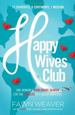 Happy Wives Club: One Woman's Worldwide Search for the Secret... by Weaver, Fawn