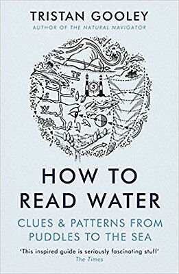 How To Read Water: Clues & Patterns from Puddles to the Sea, New, Gooley, Trista