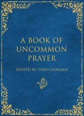 A Book of Uncommon Prayer by Dorgan, Theo Hardback Book The Cheap Fast Free Post