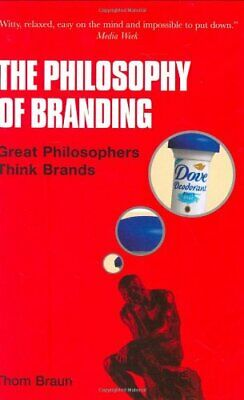 The Philosophy of Branding: Great Philosophers Think... by Braun, Thom Paperback