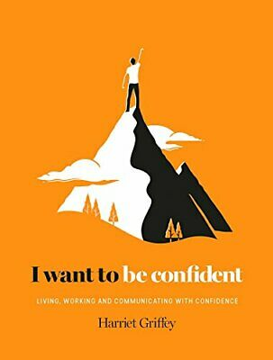 I Want to be Confident: Living, Working and Communicating ... by Harriet Griffey