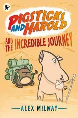 Pigsticks and Harold and the Incredible Journey by Alex Milway 9781406340556