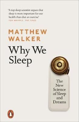 Why We Sleep The New Science of Sleep and Dreams by Matthew Walker 9780141983769
