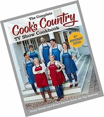 The Complete Cook's Country TV Show Cookbook 10th Anniversary Edition: Every ...