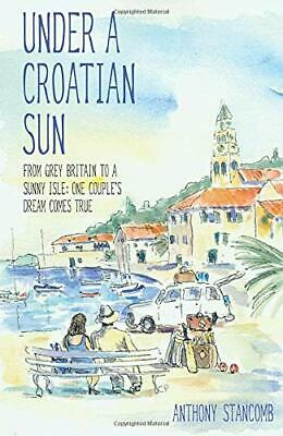 Under A Croatian Sun by Stancomb, Anthony Book The Cheap Fast Free Post