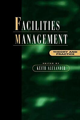 Facilities Management: Theory and Practice by Alexander, Keith Paperback Book