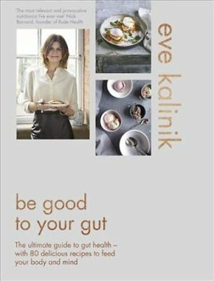 Be Good to Your Gut: The ultimate guide to gut health - with 80 delicious...