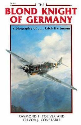 The Blond Knight of Germany : A Biography of... Erich Hartmann by Raymond F....