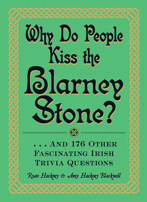 Why do people kiss the Blarney Stone?: -- and 176 other fascinating Irish