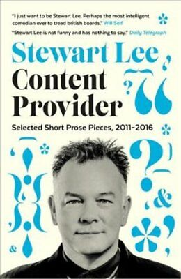 Content Provider: Selected Short Prose Pieces, 2011-2016 by Stewart Lee...