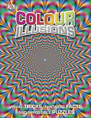 Colour Illusions: Visual Tricks, Fantastic Facts, and Impossible Puzzle... by DK