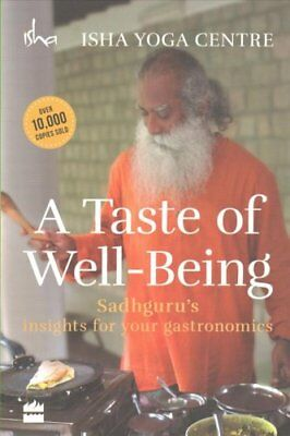 A Taste of Well-Being: Sadhguru's Insights for Your Gastronomics by Isha...
