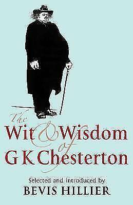 The Wit and Wisdom of G. K. Chesterton by G. K. Chesterton (Hardback)