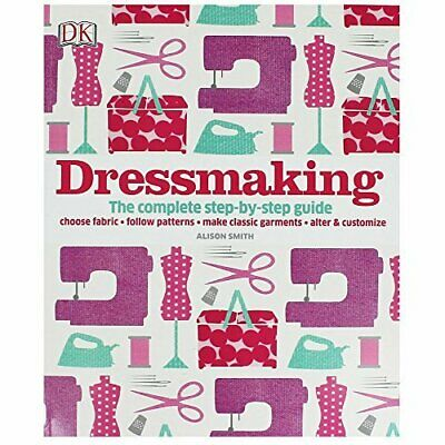Dressmaking: The complete step-by-step guide DK by Alison Smith Book The Cheap