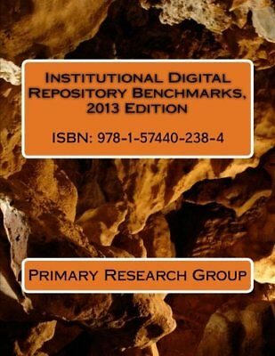 Institutional Digital Repository Benchmarks, 2013 Edition by Primary Research Gr