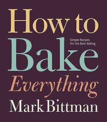How to Bake Everything: Simple Reci