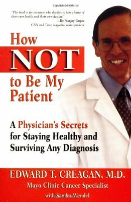 How Not to be My Patient a Physicians by Creagan, Edward Dr Book The Cheap Fast