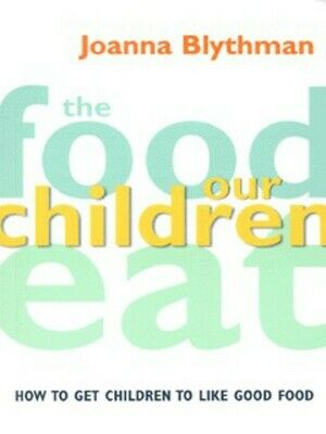 The food our children eat: how to get children to like good food by Joanna